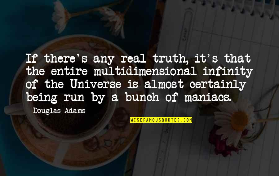 Being Multidimensional Quotes By Douglas Adams: If there's any real truth, it's that the