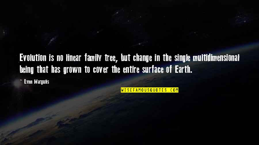 Being Multidimensional Quotes By Lynn Margulis: Evolution is no linear family tree, but change
