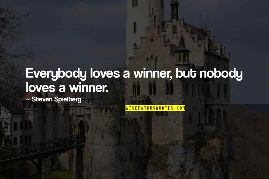 Being Musically Talented Quotes By Steven Spielberg: Everybody loves a winner, but nobody loves a