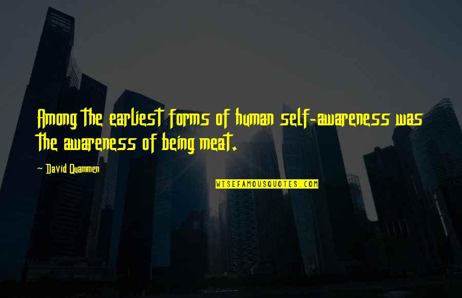Being My Best Self Quotes By David Quammen: Among the earliest forms of human self-awareness was