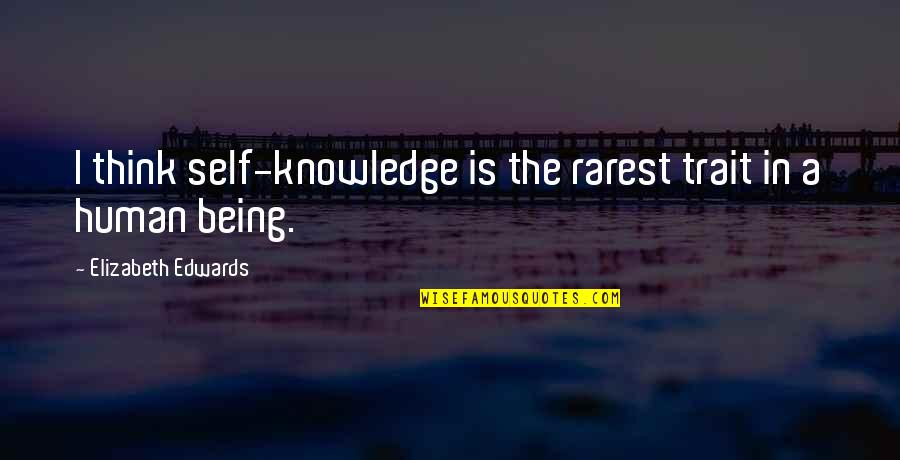 Being My Best Self Quotes By Elizabeth Edwards: I think self-knowledge is the rarest trait in