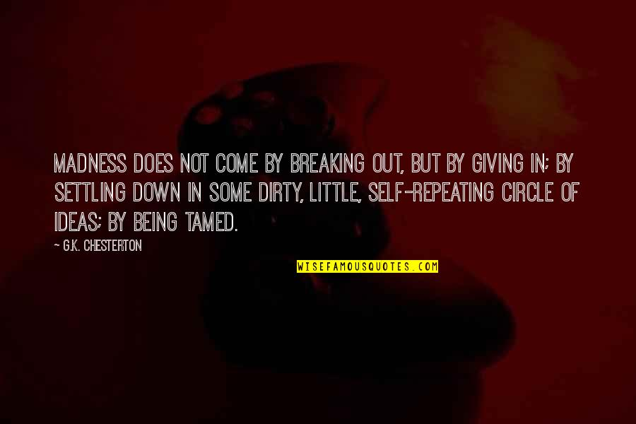 Being My Best Self Quotes By G.K. Chesterton: Madness does not come by breaking out, but