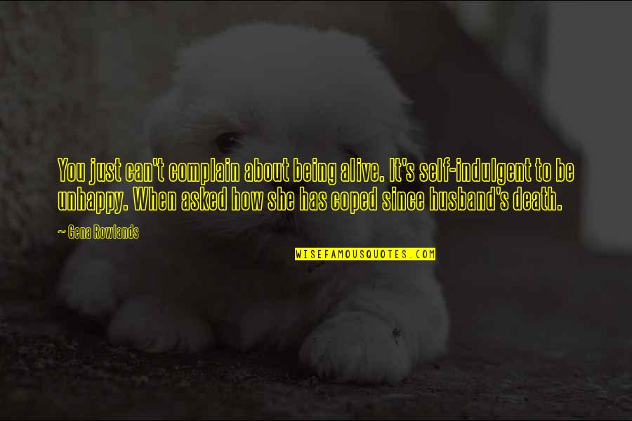 Being My Best Self Quotes By Gena Rowlands: You just can't complain about being alive. It's