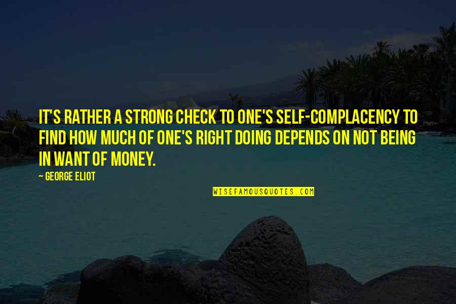 Being My Best Self Quotes By George Eliot: It's rather a strong check to one's self-complacency