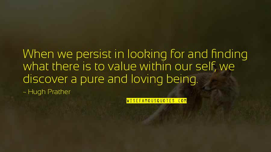 Being My Best Self Quotes By Hugh Prather: When we persist in looking for and finding