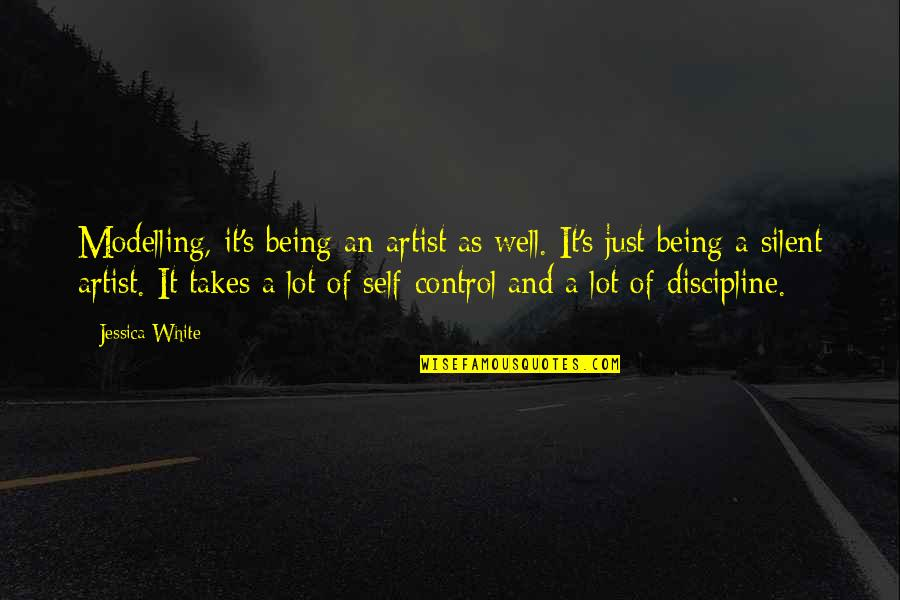Being My Best Self Quotes By Jessica White: Modelling, it's being an artist as well. It's