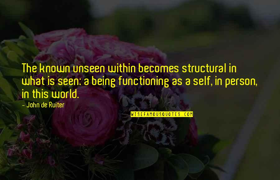 Being My Best Self Quotes By John De Ruiter: The known unseen within becomes structural in what