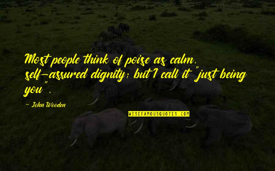Being My Best Self Quotes By John Wooden: Most people think of poise as calm, self-assured