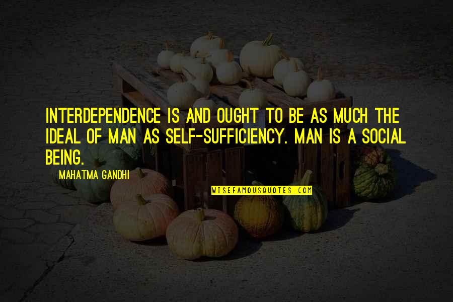 Being My Best Self Quotes By Mahatma Gandhi: Interdependence is and ought to be as much