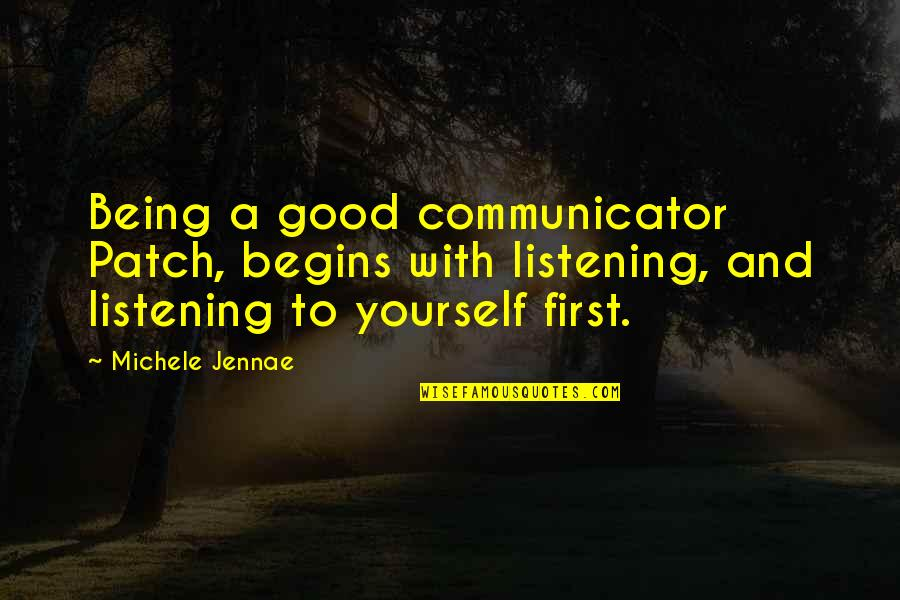 Being My Best Self Quotes By Michele Jennae: Being a good communicator Patch, begins with listening,