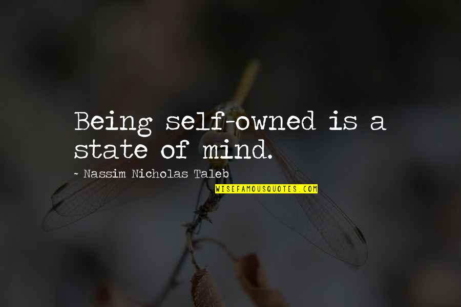 Being My Best Self Quotes By Nassim Nicholas Taleb: Being self-owned is a state of mind.
