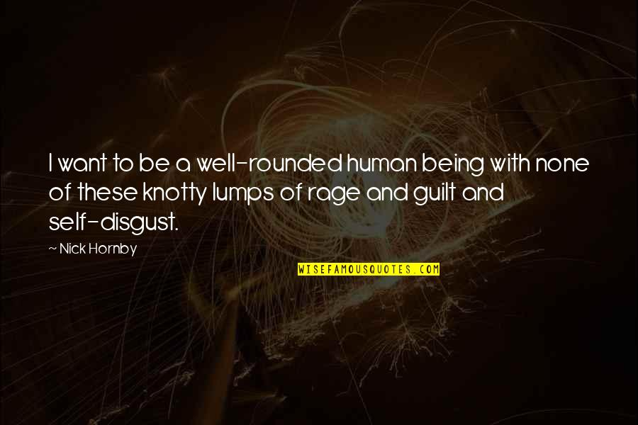 Being My Best Self Quotes By Nick Hornby: I want to be a well-rounded human being