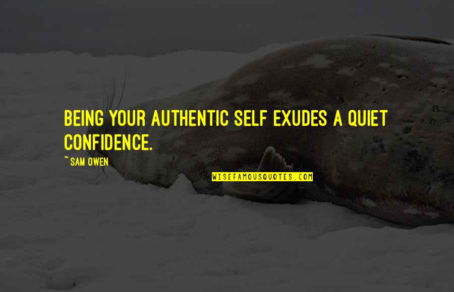 Being My Best Self Quotes By Sam Owen: Being your authentic self exudes a quiet confidence.