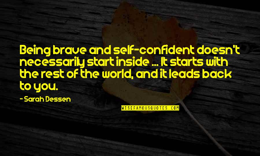 Being My Best Self Quotes By Sarah Dessen: Being brave and self-confident doesn't necessarily start inside