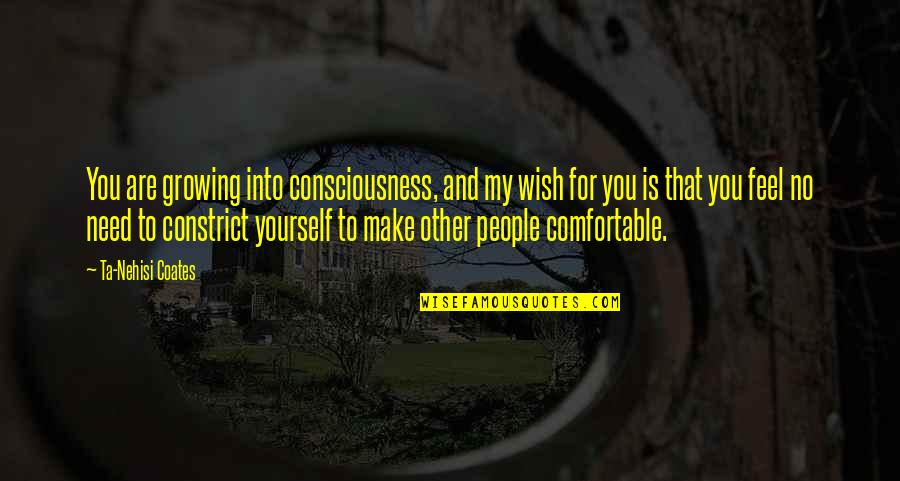 Being My Best Self Quotes By Ta-Nehisi Coates: You are growing into consciousness, and my wish