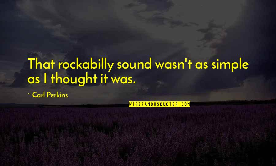 Being Nervous Around Your Crush Quotes By Carl Perkins: That rockabilly sound wasn't as simple as I