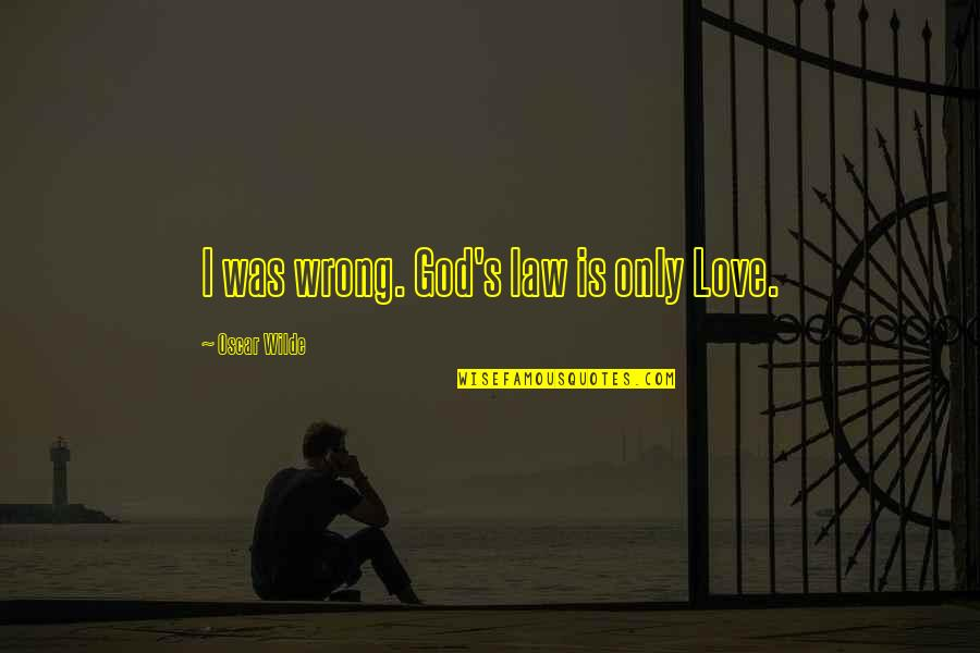 Being Nervous Around Your Crush Quotes By Oscar Wilde: I was wrong. God's law is only Love.