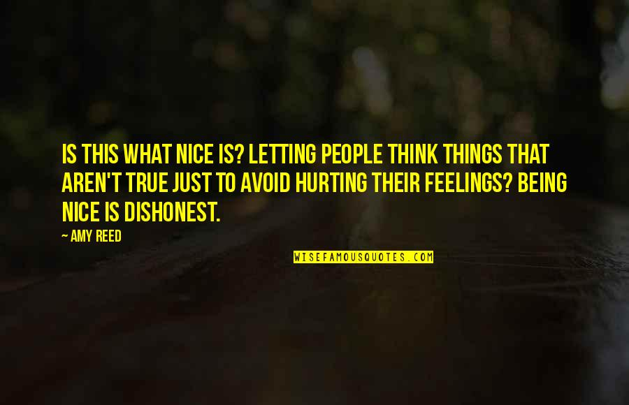 Being Nice To People Quotes By Amy Reed: Is this what nice is? Letting people think