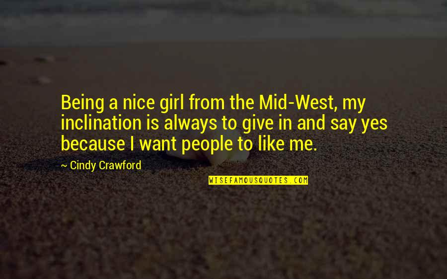 Being Nice To People Quotes By Cindy Crawford: Being a nice girl from the Mid-West, my