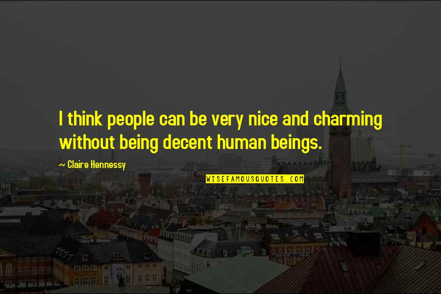 Being Nice To People Quotes By Claire Hennessy: I think people can be very nice and