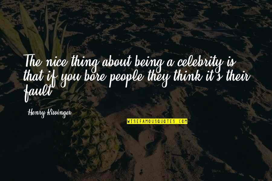 Being Nice To People Quotes By Henry Kissinger: The nice thing about being a celebrity is
