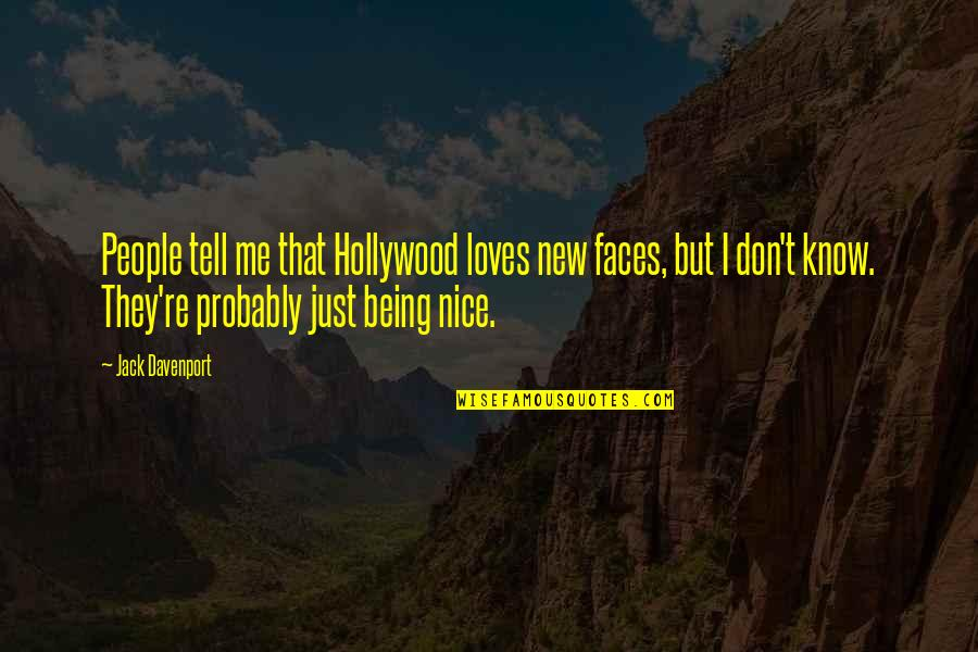 Being Nice To People Quotes By Jack Davenport: People tell me that Hollywood loves new faces,