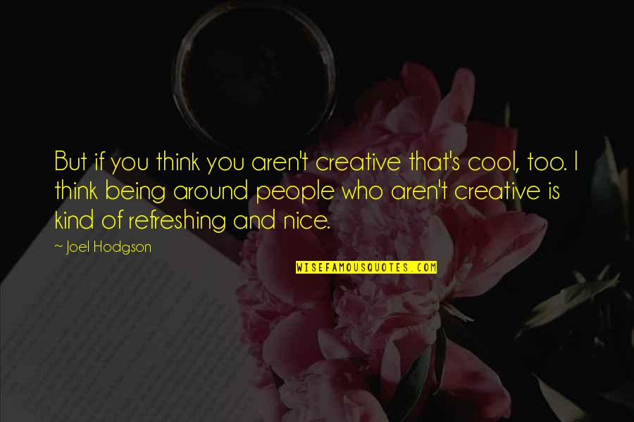 Being Nice To People Quotes By Joel Hodgson: But if you think you aren't creative that's