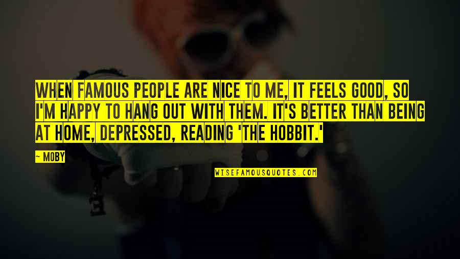 Being Nice To People Quotes By Moby: When famous people are nice to me, it