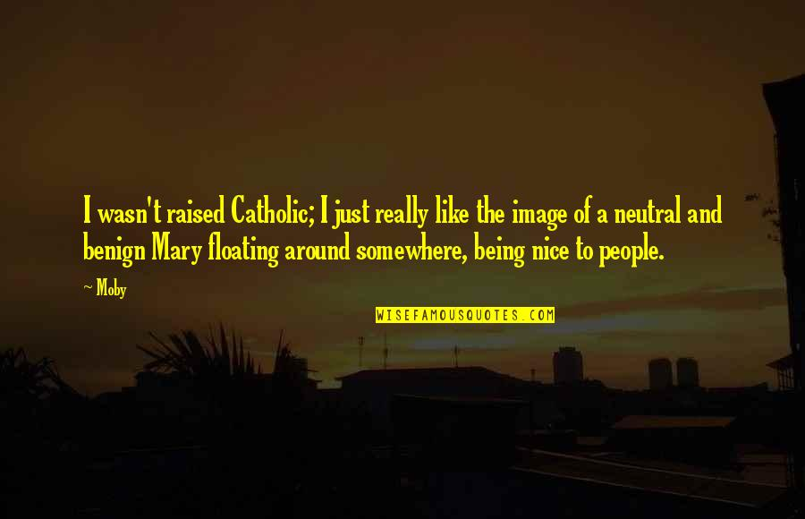 Being Nice To People Quotes By Moby: I wasn't raised Catholic; I just really like