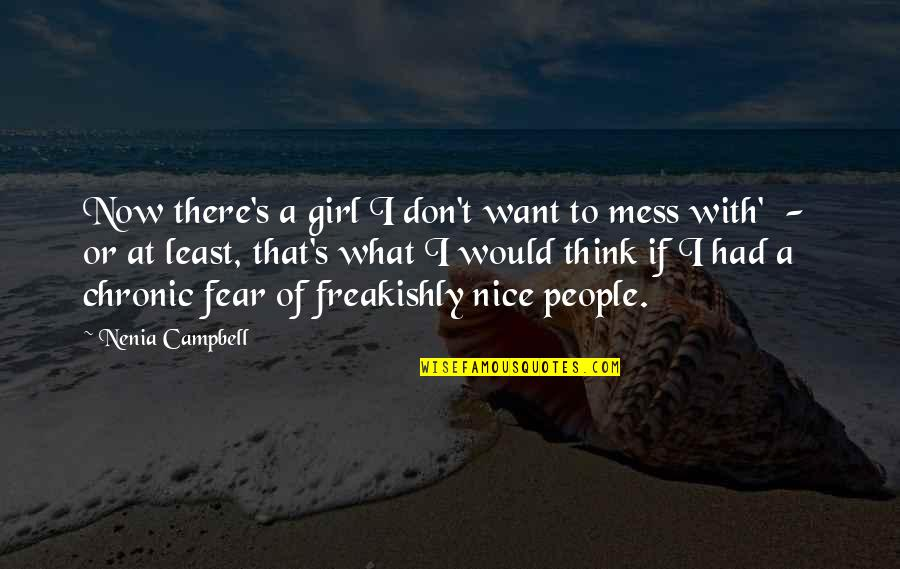 Being Nice To People Quotes By Nenia Campbell: Now there's a girl I don't want to
