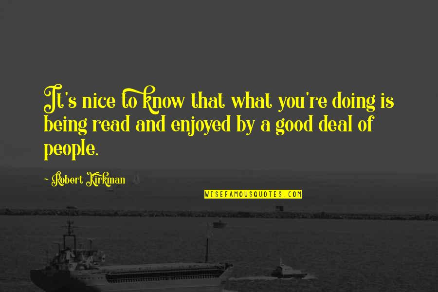 Being Nice To People Quotes By Robert Kirkman: It's nice to know that what you're doing