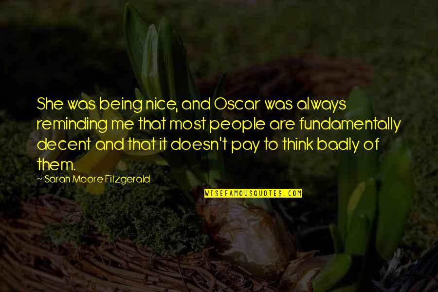 Being Nice To People Quotes By Sarah Moore Fitzgerald: She was being nice, and Oscar was always