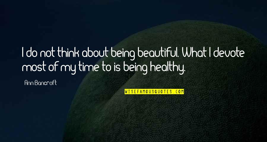 Being Not Beautiful Quotes By Ann Bancroft: I do not think about being beautiful. What