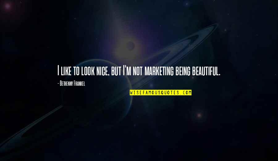 Being Not Beautiful Quotes By Bethenny Frankel: I like to look nice, but I'm not