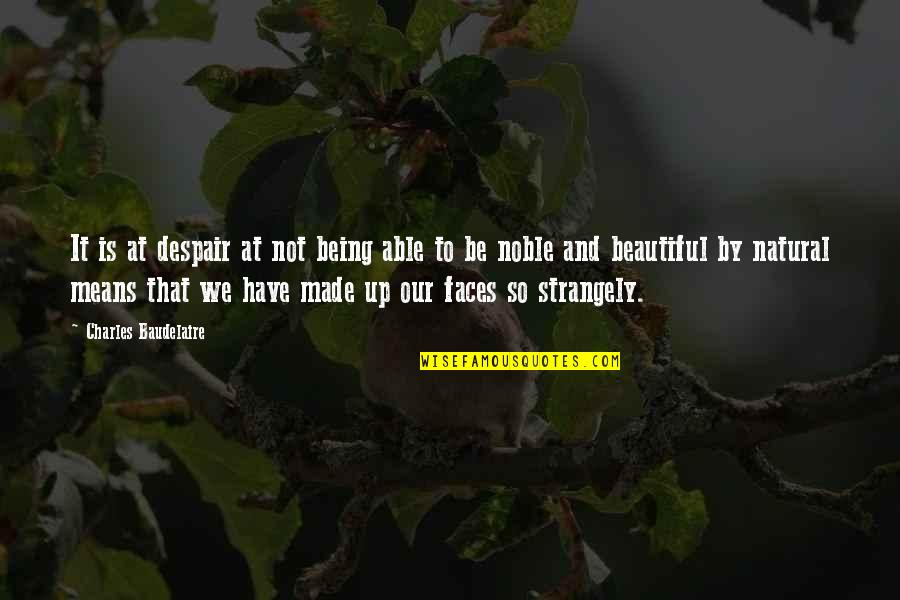 Being Not Beautiful Quotes By Charles Baudelaire: It is at despair at not being able