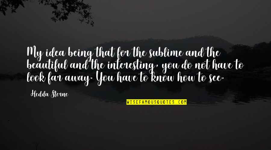 Being Not Beautiful Quotes By Hedda Sterne: My idea being that for the sublime and