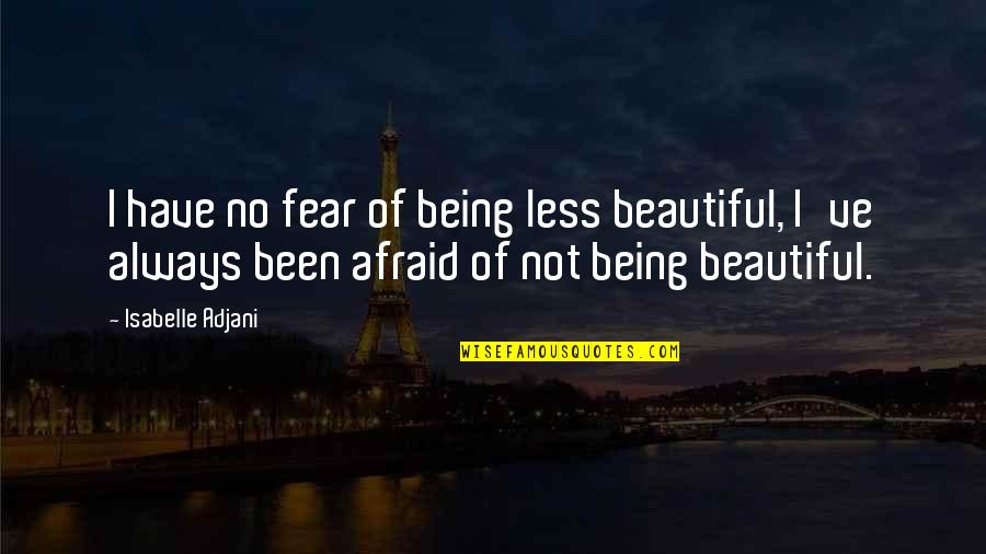 Being Not Beautiful Quotes By Isabelle Adjani: I have no fear of being less beautiful,