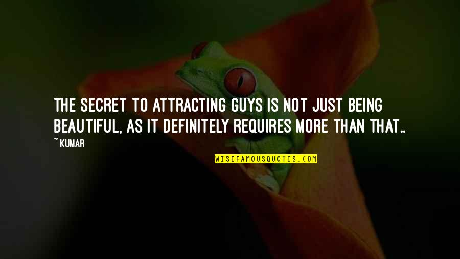Being Not Beautiful Quotes By Kumar: The secret to attracting guys is not just