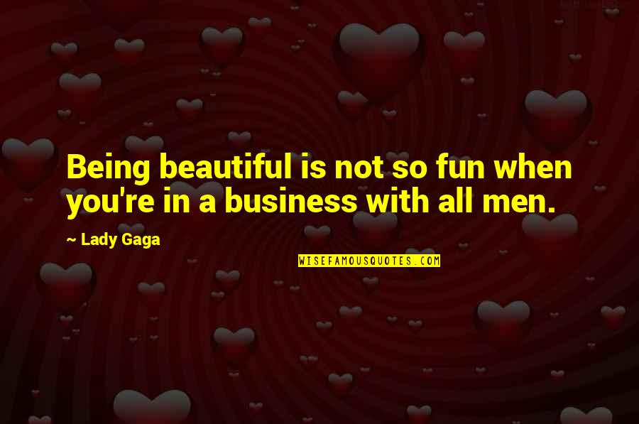 Being Not Beautiful Quotes By Lady Gaga: Being beautiful is not so fun when you're