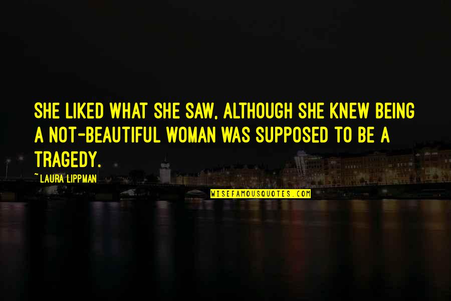 Being Not Beautiful Quotes By Laura Lippman: She liked what she saw, although she knew