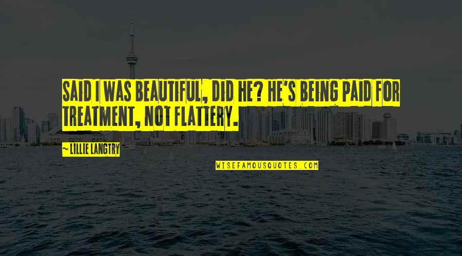 Being Not Beautiful Quotes By Lillie Langtry: Said I was beautiful, did he? He's being