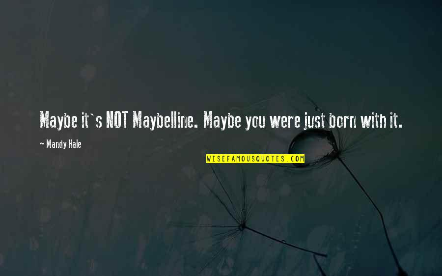 Being Not Beautiful Quotes By Mandy Hale: Maybe it's NOT Maybelline. Maybe you were just