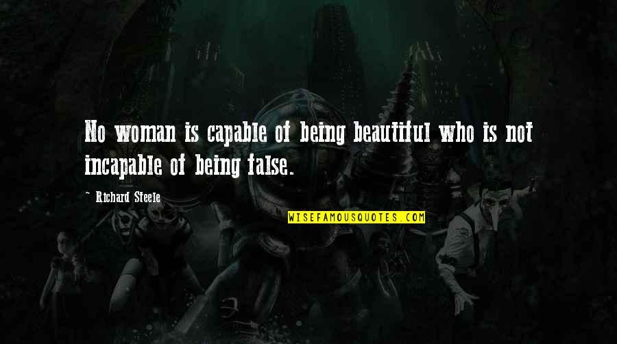 Being Not Beautiful Quotes By Richard Steele: No woman is capable of being beautiful who