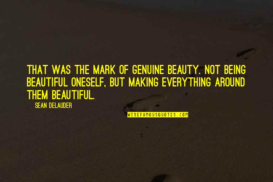 Being Not Beautiful Quotes By Sean DeLauder: That was the mark of genuine beauty. Not