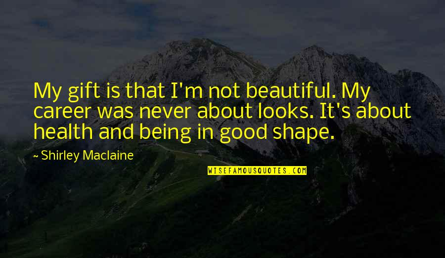Being Not Beautiful Quotes By Shirley Maclaine: My gift is that I'm not beautiful. My
