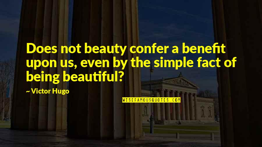 Being Not Beautiful Quotes By Victor Hugo: Does not beauty confer a benefit upon us,