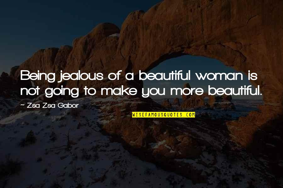 Being Not Beautiful Quotes By Zsa Zsa Gabor: Being jealous of a beautiful woman is not