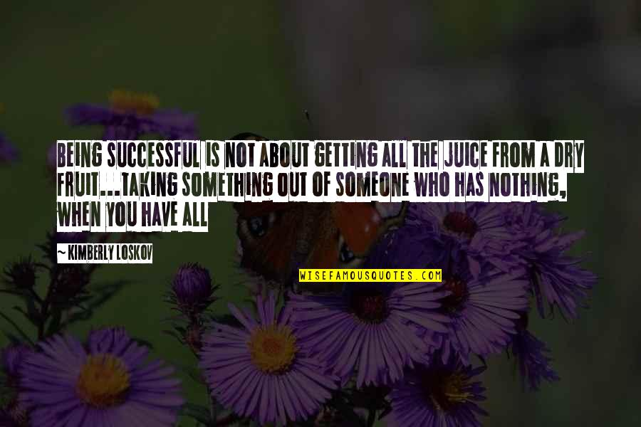 Being Nothing To Someone Quotes By Kimberly Loskov: Being successful is not about getting all the