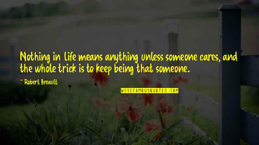 Being Nothing To Someone Quotes By Robert Breault: Nothing in life means anything unless someone cares,