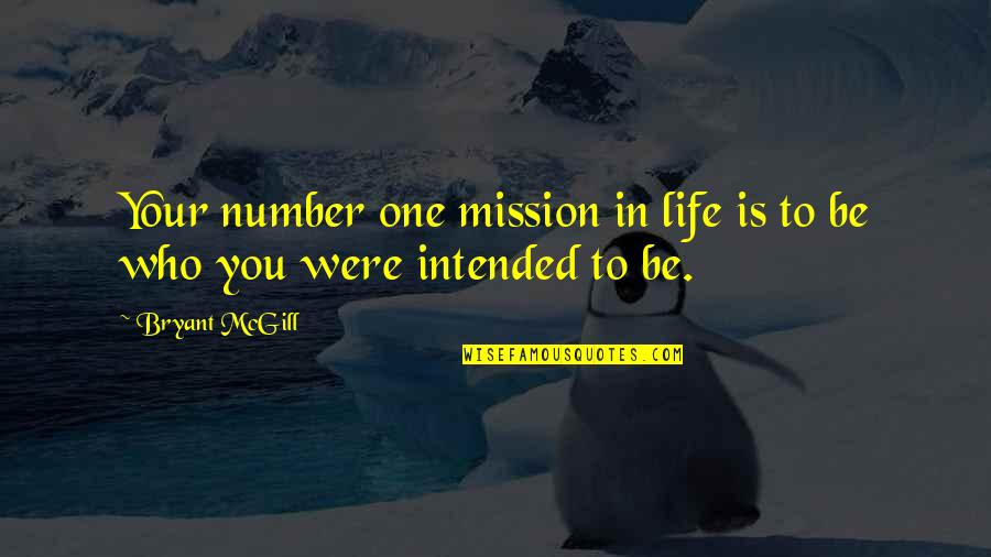 Being Number 2 Quotes By Bryant McGill: Your number one mission in life is to